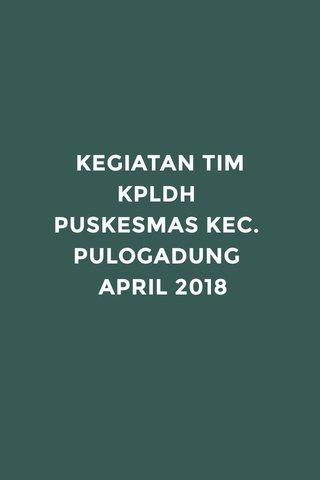 KEGIATAN TIM KPLDH PUSKESMAS KEC. PULOGADUNG APRIL 2018