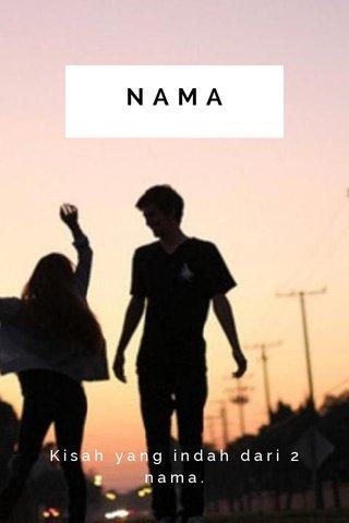 NAMA Kisah yang indah dari 2 nama.