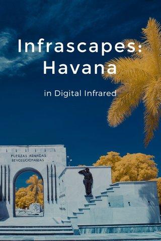 Infrascapes: Havana in Digital Infrared