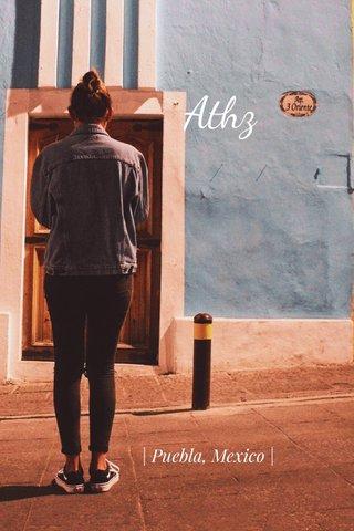 Athz | Puebla, Mexico |
