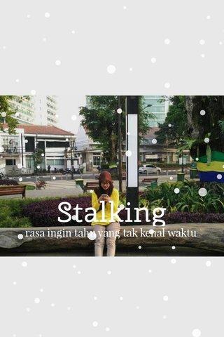Stalking rasa ingin tahu yang tak kenal waktu