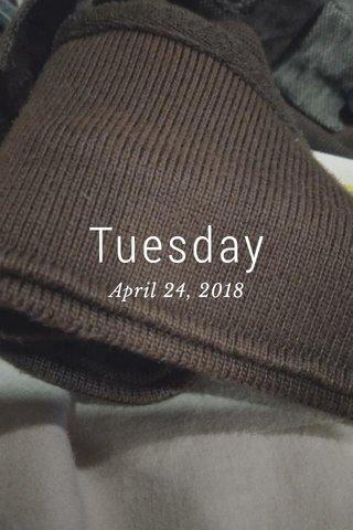 Tuesday April 24, 2018