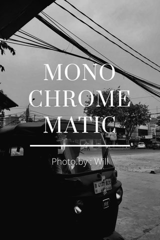 MONO CHROME MATIC Photo by : Will