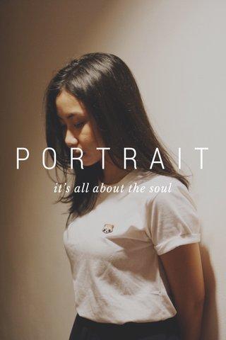 PORTRAIT it's all about the soul