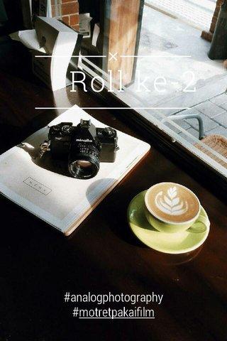 Roll ke-2 #analogphotography #motretpakaifilm
