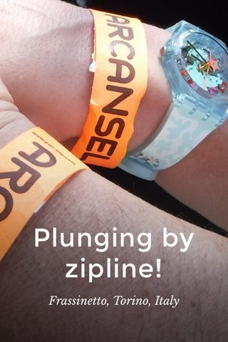 Plunging by zipline! Frassinetto, Torino, Italy