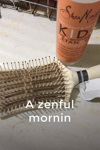 A zenful mornin