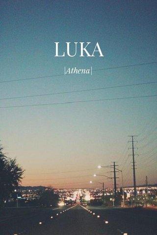 LUKA |Athena|