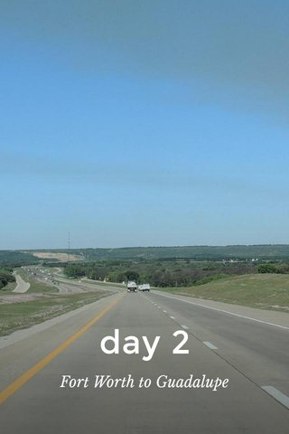 day 2 Fort Worth to Guadalupe