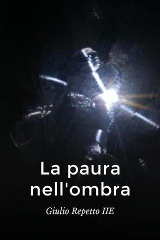 La paura nell'ombra Giulio Repetto IIE