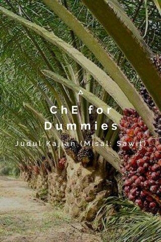 ChE for Dummies Judul Kajian (Misal: Sawit)