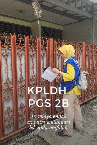 KPLDH PGS 2B dr. widya endah zr. putri wulandari bd. nida mufidah