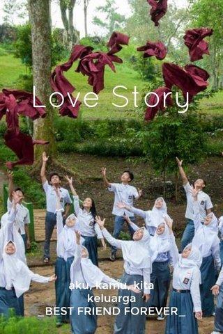 Love Story aku, kamu, kita keluarga _BEST FRIEND FOREVER_