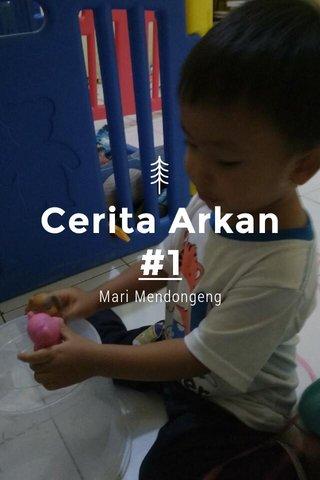 Cerita Arkan #1 Mari Mendongeng