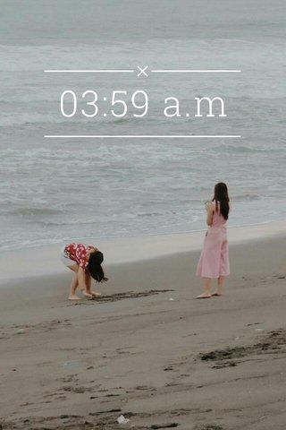 03:59 a.m