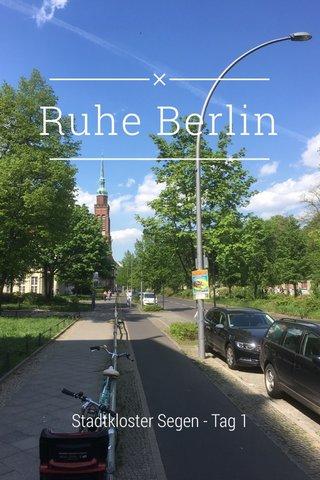 Ruhe Berlin Stadtkloster Segen - Tag 1