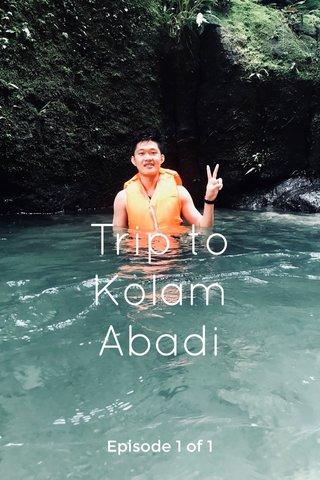 Trip to Kolam Abadi Episode 1 of 1