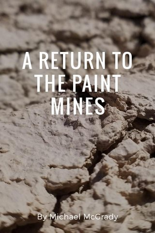 A RETURN TO THE PAINT MINES By Michael McGrady