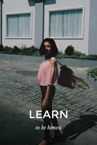 LEARN to be honest