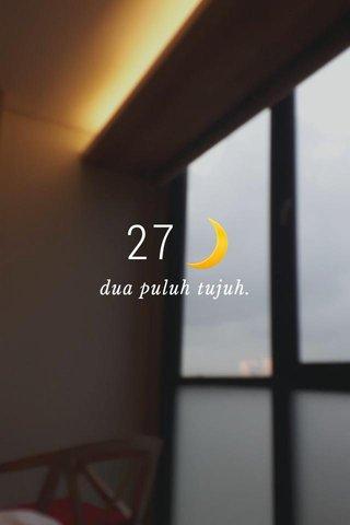 27🌙 dua puluh tujuh.