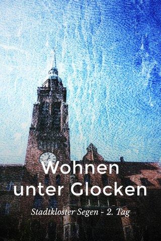 Wohnen unter Glocken Stadtkloster Segen - 2. Tag