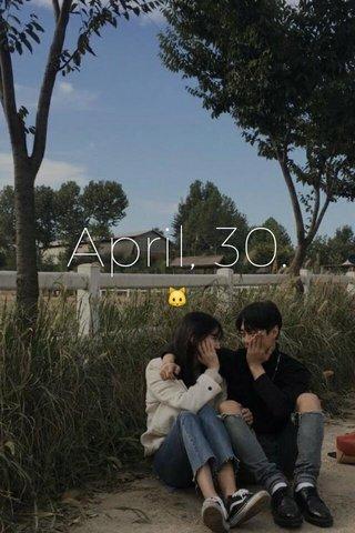 April, 30. 🐱