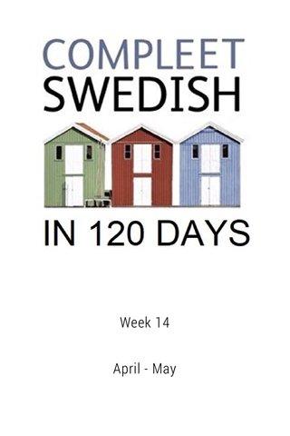 Week 14 April - May