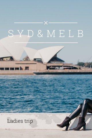 SYD&MELB Ladies trip