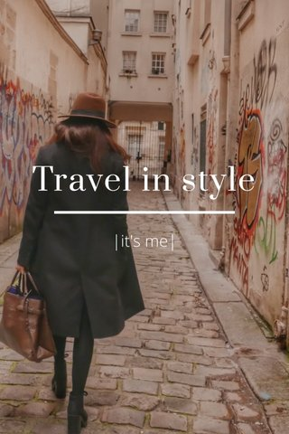 Travel in style |it's me|