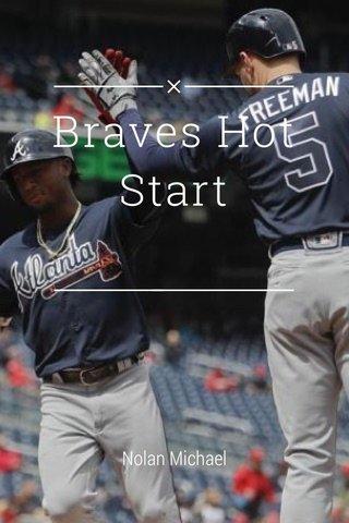 Braves Hot Start Nolan Michael