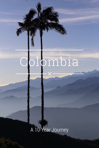 Colombia A 10-Year Journey