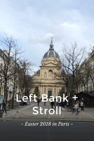 Left Bank + Stroll ~ Easter 2018 in Paris ~