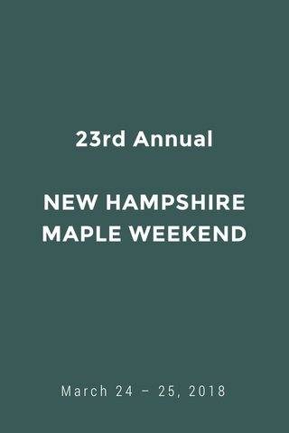 23rd Annual NEW HAMPSHIRE MAPLE WEEKEND March 24 – 25, 2018