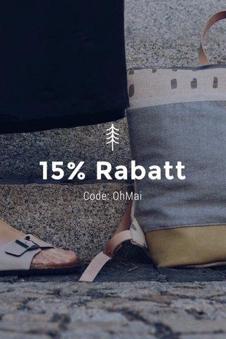 15% Rabatt Code: OhMai