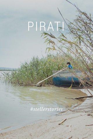 PIRATI #stellerstories