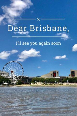 Dear Brisbane, I'll see you again soon