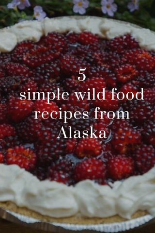 5 simple wild food recipes from Alaska
