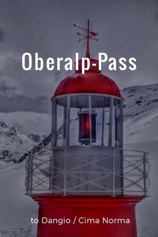 Oberalp-Pass to Dangio / Cima Norma