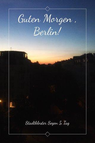 Guten Morgen , Berlin! Stadtkloster Segen 5. Tag