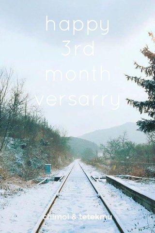 happy 3rd month versarry chimol & tetekmu