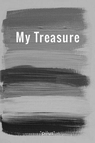"My Treasure ""pilus"""