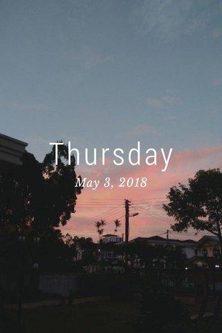Thursday May 3, 2018