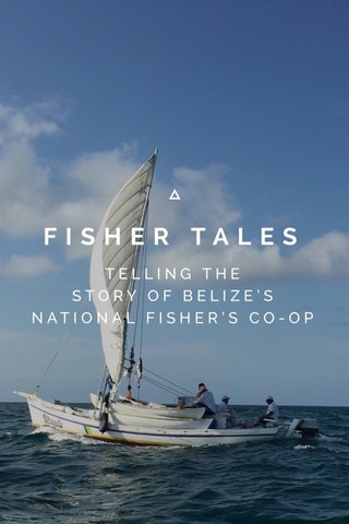 FISHER TALES TELLING THE STORY OF BELIZE'S NATIONAL FISHER'S CO-OP