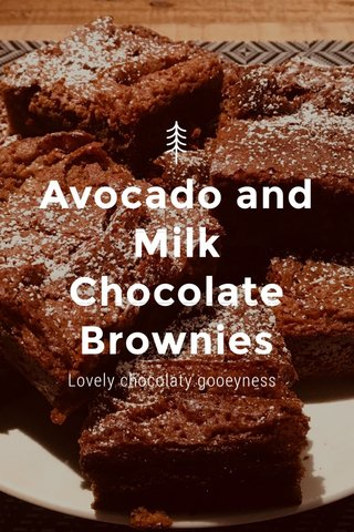 Avocado and Milk Chocolate Brownies Lovely chocolaty gooeyness