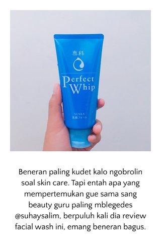 Beneran paling kudet kalo ngobrolin soal skin care. Tapi entah apa yang mempertemukan gue sama sang beauty guru paling mblegedes @suhaysalim, berpuluh kali dia review facial wash ini, emang beneran bagus.