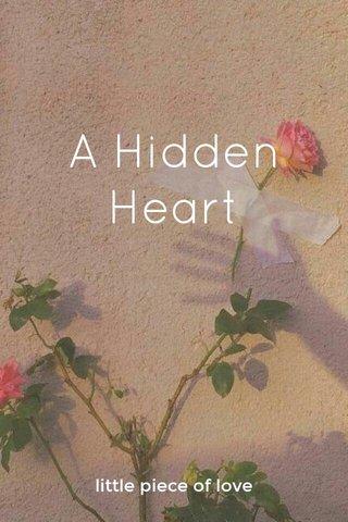 A Hidden Heart little piece of love