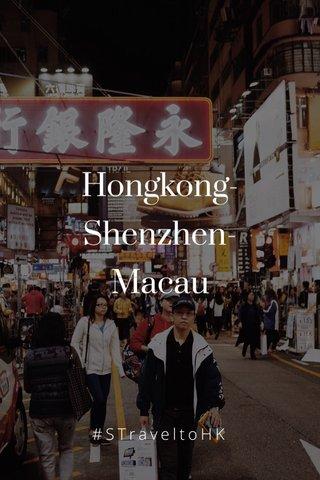 Hongkong- Shenzhen- Macau #STraveltoHK
