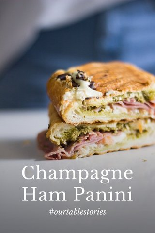 Champagne Ham Panini #ourtablestories