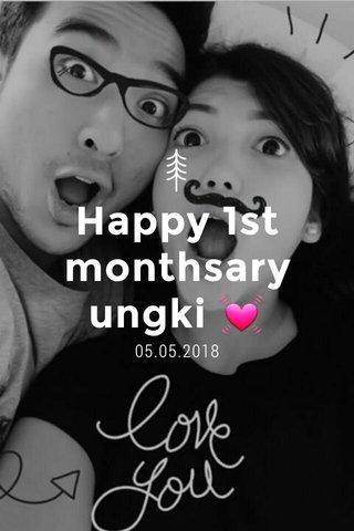 Happy 1st monthsary ungki 💓 05.05.2018