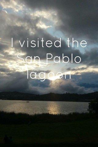 I visited the San Pablo lagoon
